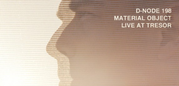 D-Node 198: Material Object Live at Tresor